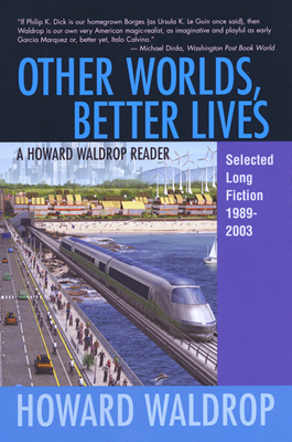 Other Worlds, Better Lives  by Howard Waldrop